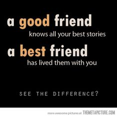 The difference between good and best friends !! I love this! This is for my best friend Claire!