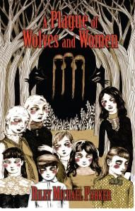 Riley Michael Parker, A Plague of Wolves and Women