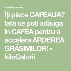 Îți place CAFEAUA? Iată ce poți adăuga în CAFEA pentru a accelera ARDEREA GRĂSIMILOR! » kiloCalorii Home Remedies, Natural Remedies, How To Get Rid, Good To Know, The Cure, Healthy Recipes, Fitness, Nature, Pandora