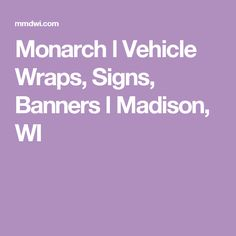 Monarch l Vehicle Wraps, Signs, Banners l Madison, WI