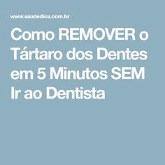 Como REMOVER o Tártaro dos Dentes em 5 Minutos SEM Ir ao Dentista Remover, Oral Health, Natural Remedies, Teeth, Health Tips, Cleaning, Medicine, Nature, Recipes