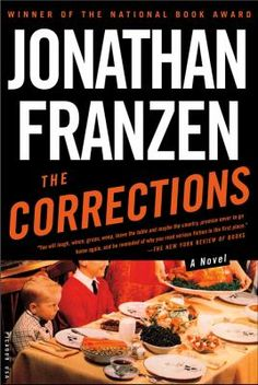 The Corrections, by Jonathan Franzen. Call number: PS3556.R334 C67 2001. Heir in scope and spirit to the great nineteenth-century novelists, Franzen is also kin to Stanley Elkin with his caustic humor, satiric imagination, and free-flowing empathy as he mocks the absurdity and brutality of consumer culture. At once miniaturistic and panoramic, Franzen's prodigious comedic saga renders family life on an epic scale and captures the decadence of the dot-com era.