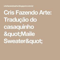 """Cris Fazendo Arte: Tradução do casaquinho """"Maile Sweater"""""""