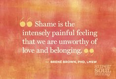 "Brene Brown does an amazing job of explaining the difference between guilt and shame. Guilt is the feeling ""I did something bad."" Shame is the feeling ""I am bad."" Guilt prompts us to make amends and healthy change. Shame pushes us into the dark where unworthiness grows. When we are in shame, we can't possibly be the light we are meant to be. --Jill Hardie www.thesparklebox.com"