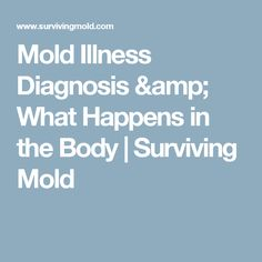 Mold Illness Diagnosis & What Happens in the Body | Surviving Mold