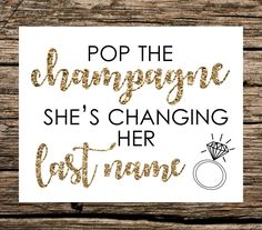 Pop the Champagne I'm changing my last name, Pop The Bubbly She's Getting A Hubby, Bachelorette Party Sign, Gold Bridal Shower, White Bridal Shower, Bridal Shower Signs, Gold Bridal Showers, Bridal Shower Party, Bridal Shower Decorations, Bridal Shower Quotes, Bride Shower, Bachlorette Party, Bachelorette Party Games