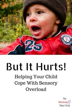 The Selectively Silent Child: But It Hurts: Sensory Overload. Sensory Activities, Sensory Play, Sensory Overload, Three Words, Health Coach, Motor Skills, Mental Health, It Hurts, Encouragement