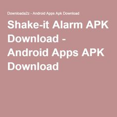 shake it alarm apk download android apps apk download