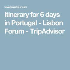 Itinerary for 6 days in Portugal - Lisbon Forum - TripAdvisor