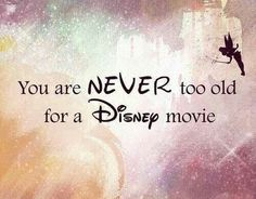 You are never to old for a disney movie