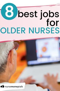 Looking for a job fit for older or aging nurses like you? We've got you covered! We've rounded up the 8 best jobs for older nurses! #nursejobs #nursecareers