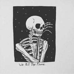 We Kill The Flame.