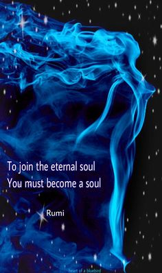 To join the eternal soul, you must become a soul. Rumi Love Quotes, Sufi Quotes, Poetry Quotes, Positive Quotes, Inspirational Quotes, Quotable Quotes, Spiritual Messages, Spiritual Quotes, Buddhist Quotes