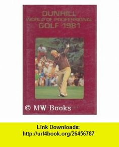 Dunhill World of Professional Golf 1981 (9780498025709) Mark H Mccormack , ISBN-10: 0498025705  , ISBN-13: 978-0498025709 ,  , tutorials , pdf , ebook , torrent , downloads , rapidshare , filesonic , hotfile , megaupload , fileserve