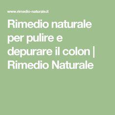 Rimedio naturale per pulire e depurare il colon | Rimedio Naturale