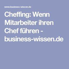 Cheffing: Wenn Mitarbeiter ihren Chef führen - business-wissen.de