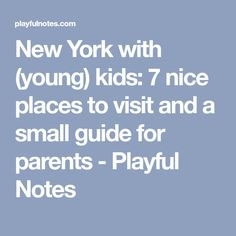 New York with (young) kids: 7 nice places to visit and a small guide for parents - Playful Notes