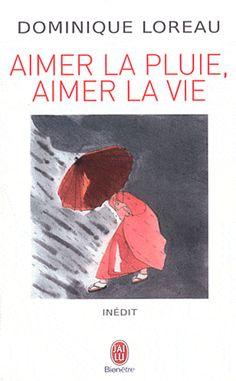 Aimer la pluie, aimer la vie/Dominique Loreau