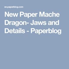 New Paper Mache Dragon- Jaws and Details - Paperblog