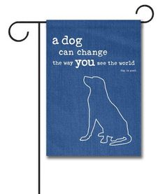 "A Dog Can Change the Way You See the World - Garden Flag  -  12.5"" x 18""  Flag stand sold separately  Proudly Printed in the USA  Vibrant colors printed on a poly/cotton outdoor quality fabric.  Digitally printed on both sides of the fabric. Text is reversed on the back of flag.  Ships in 5 days or less!"