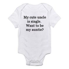My Cute Uncle Is Single. Want To Be My Auntie Embroidered Baby Onesie - Choose Size and Color