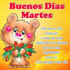 Buenos días martes para todos mis amigos y para mi amor te digo: Hoy es un día especial, y este día está dedicado a ti, porque eres lo más importante para