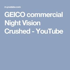 GEICO commercial Night Vision Crushed - YouTube Funny Commercials, Night Vision, Crushes, Lol, Youtube, Funny Ads, Youtubers, Fun, Youtube Movies