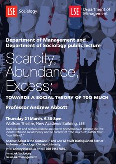 Professor Andrew Abbott, 'Scarcity, Abundance, Excess: towards a social theory of too much', 21 March 2013.