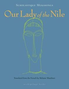 Our Lady of the Nile: A Novel by Scholastique Mukasonga | 9780914671039 | Paperback | Barnes & Noble