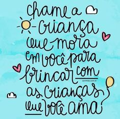 """""""Call the child who lives in you to play with the children you love Llame al niño que vive en usted para jugar con los niños que usted ama"""" Lettering Tutorial, Instagram Blog, Sweet Words, Some Quotes, Kids And Parenting, Coaching, Inspirational Quotes, Classroom, Wisdom"""