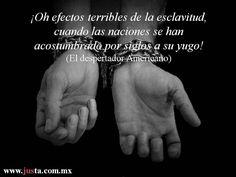 """""""Oh efectos terribles de la esclavitud,... """" Fragmento tomado de """"El periodismo durante la guerra de Independencia"""" de Emmanuel Carballo (Jus 2010)"""