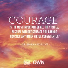 By choosing to forgive those who have hurt her, and by fighting for the love of those around her, courage has always been a current running through Dr. Maya Angelou's incredible life.