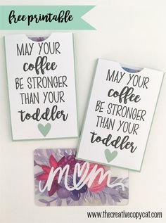 may your coffee be stronger than your toddler free printable - put $5 gift cards in and pass out to mamas who could use some positive energy - great way to encourage other moms, random acts of kindness, just because gift for mom friends or a mother's day gift
