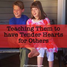 How can you help your children to be thoughtful to others? Teaching Them to Have a Tender Heart Toward Others