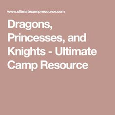 Dragons, Princesses, and Knights - Ultimate Camp Resource