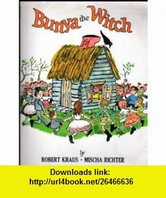 Bunya the Witch (9780671684228) Robert Kraus, Mischa Richter , ISBN-10: 0671684221  , ISBN-13: 978-0671684228 ,  , tutorials , pdf , ebook , torrent , downloads , rapidshare , filesonic , hotfile , megaupload , fileserve