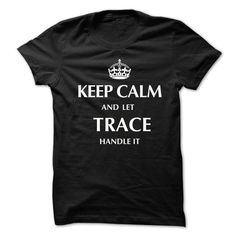 Keep Calm and Let TRACE  Handle It.New T-shirt - #funny shirt #sweatshirt street. BEST BUY => https://www.sunfrog.com/No-Category/Keep-Calm-and-Let-TRACE-Handle-ItNew-T-shirt.html?68278