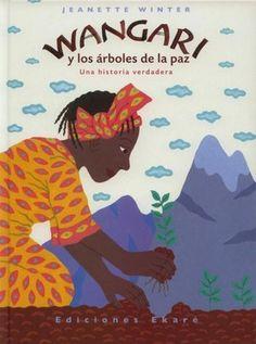 Wangari y los árboles de la paz narra la historia de Wangari Maathai, ecologista y premio Nobel de la Paz que emprendió la labor de repoblar de árboles varias zonas devastadas de Kenya. Un movimiento al que se unieron muchas más mujeres consiguiendo plantar más de 30 millones de árboles en todo el país. Edad recomendada: mayores de 7 años.