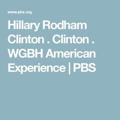 Hillary Rodham Clinton . Clinton . WGBH American Experience | PBS
