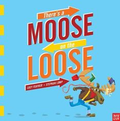 'There's a Moose on the Loose' Can you track the moose's journey, what he collects and discuss what can be seen in all the pictures? Great for EYFS and KS1.