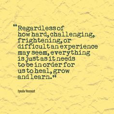 """Inspirational quote - healing - Iyanla Vanzant  """"Regardless of how hard, challenging, frightening, or difficult an experience may seem, everything is just as it needs to be in order for us to heal, grow and learn.""""  ~Iyanla Vanzant  #quote #inspirational"""
