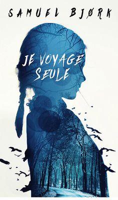 Samuel Bjork Je voyage seule France Loisirs Cover : dpcom.fr © Hayden Verry ; Elisabeth Ansley /Arcangel Images