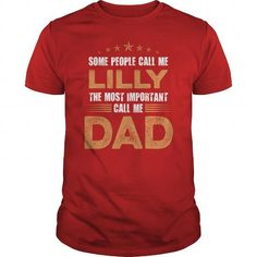 I Love Some People Call Me LILLY, The Most Important Call Me Dad Shirts & Tees