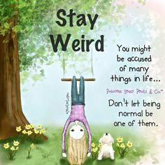 Stay Weird  For more great quotes, follow me on Instagram @Carin_Glennon