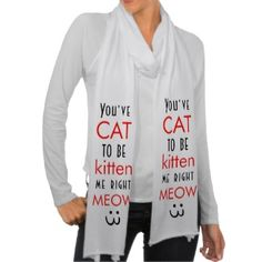 You've Cat To Be Kitten Me Right Meow quote funny American Apparel Sheer Jersey Scarf
