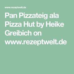 Pan Pizzateig ala Pizza Hut by Heike Greibich on www.rezeptwelt.de