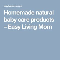 Homemade natural baby care products – Easy Living Mom