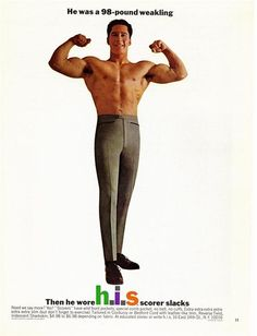 """""""Scorer"""" Slacks. Yes, he was a ninety pound weakling, but then he bought these pants. Now he is buff. Thank you h.i.s. Scorer Slacks"""