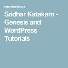 Sridhar Katakam - Genesis and WordPress Tutorials