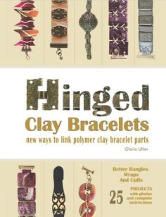 "Learn ""new ways to link polymer clay bracelet parts"" with Gloria Uhler's new book, Hinged Clay Bracelets! This stunning collection features 25 projects with step-by-step instructions and photos. Take your clay jewelry making to an entirely new level! The ideas featured in this collection are as innovative as they are beautiful. Read the full review!"